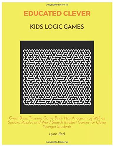 EDUCATED CLEVER KIDS LOGIC GAMES: Great Brain Training Game Book Has Anagram as Well as Sudoku