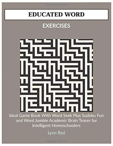 EDUCATED WORD EXERCISES: Ideal Game Book With Word Seek Plus Sudoku Fun and Word Jumble Academic