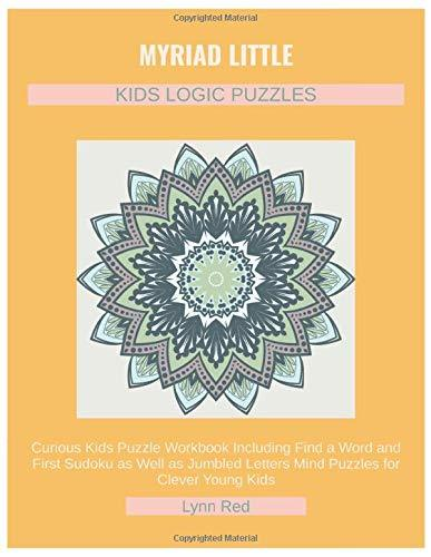MYRIAD LITTLE KIDS LOGIC PUZZLES: Curious Kids Puzzle Workbook Including Find a Word and First