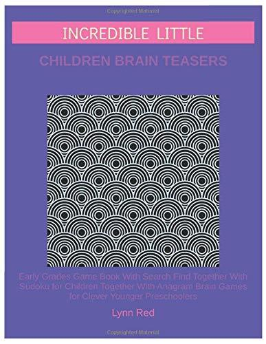 Incredible Little Children Brain Teasers: Early Grades Game Book With Search Find Together
