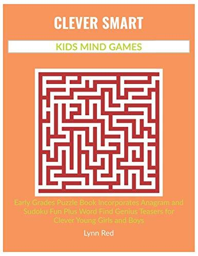 CLEVER SMART KIDS MIND GAMES: Early Grades Puzzle Book Incorporates Anagram and Sudoku Fun Plus
