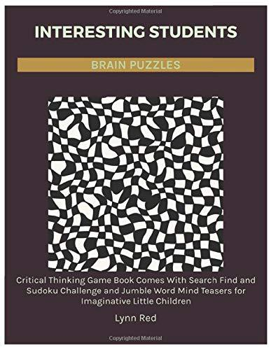 Interesting Students Brain Puzzles: Critical Thinking Game Book Comes With Search Find and Sudoku