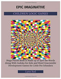 Epic Imaginative Children Logic Games: Mega Puzzle Book Is Made up of Spot the Words
