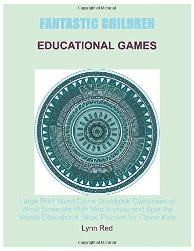 Fantastic Children Educational Games: Large Print Word Game Workbook Comprises of Word Scramble