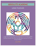 ABSOLUTE ACADEMIC LOGIC PUZZLES: Large Print Puzzle Book Including Search Find Along With Sudoku