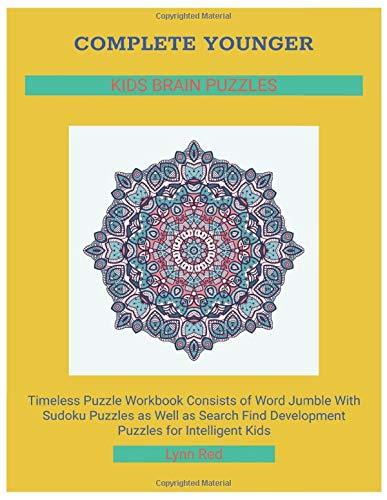 Complete Younger Kids Brain Puzzles: Timeless Puzzle Workbook Consists of Word Jumble With Sudoku