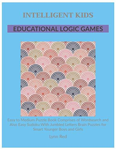 Intelligent Kids Educational Logic Games: Easy to Medium Puzzle Book Comprises of Wordsearch