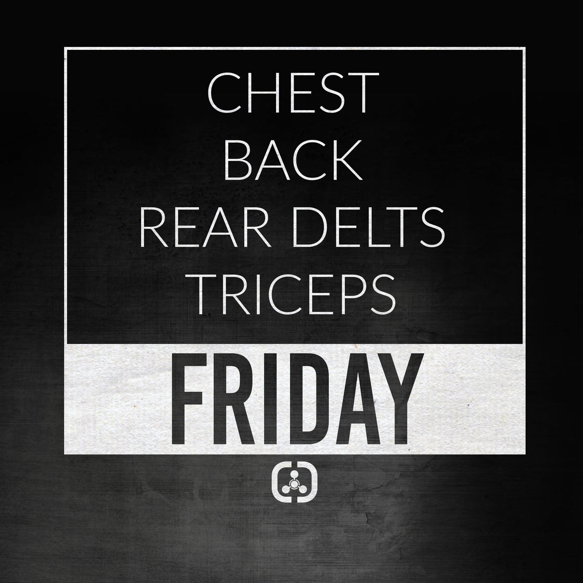 Friday: Chest / Back / Rear Delts / Triceps