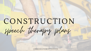 Construction Speech Therapy Plans