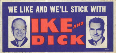 Political vintage bumper sticker, presidential election of 1956 'We like and we'll stick with Ike and Dick'