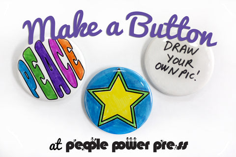 "Make-A-Button, make a button at People Power Press, 2-1/4"" pinback buttons, star button, peace button, people power press"