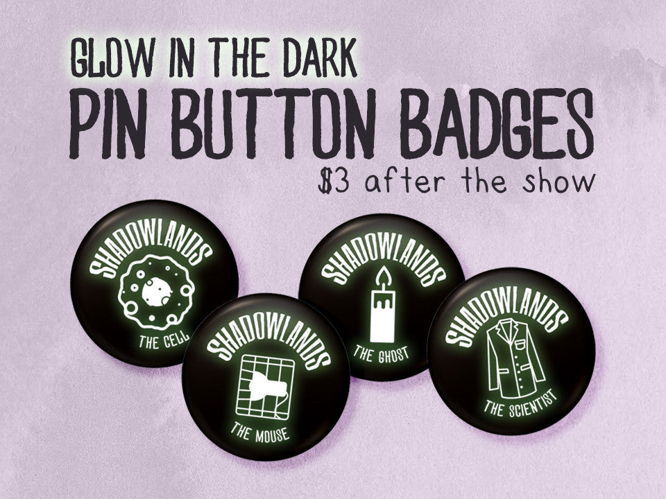 Glow in the Dark Buttons for Shadowlands at Toronto Fringe Festival