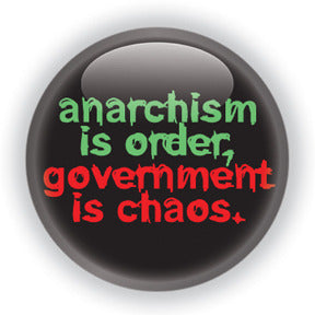 Anarchism is Order. Government is Chaos - Alternative Thinking Button/Magnet