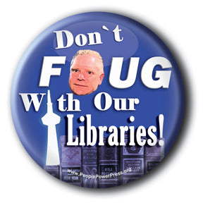 Don't FOUG With Our Libraries - Toronto Social Issues Button/Magnet