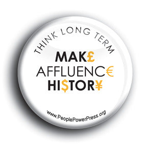 Make Affluence History Button/Magnet - Think Long Term