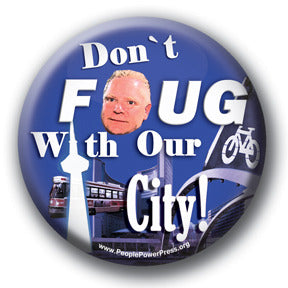 Don't FOUG With Our City! - Toronto Social Issues Button/Magnet