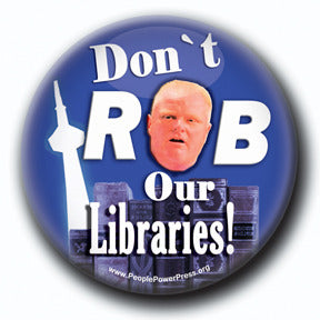 Don't ROB our Libraries! - Toronto Social Issues Button/Magnet
