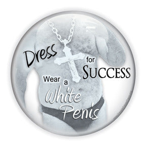 Dress For Success. Wear A White Penis - Feminist/Social Justice Button/Magnet