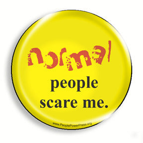 normal people scare me, mental health campaign button
