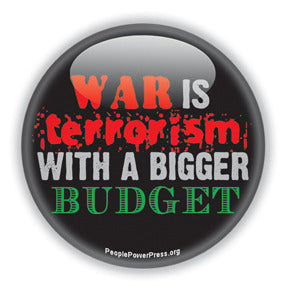 War is Terrorism With A Bigger Budget - International Issues Button