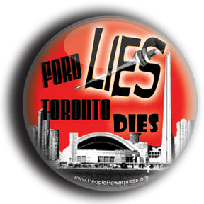 "Ford Lies Toronto Dies - Rob Ford ""Efficiencies"" Button/Magnet"