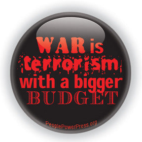 War is Terrorism With A Bigger Budget - Red - International Issues Button