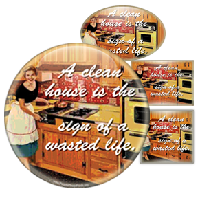 A Clean House Is The Sign Of A Wasted Life - Feminist Humour