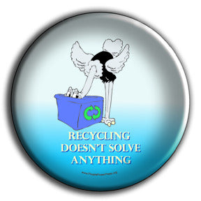 Recycling Doesn't Solve Anything - It's just a Bandaid covering the real problem