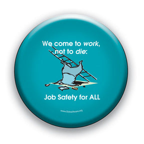 We Come To Work Not To Die - Job Safety For All