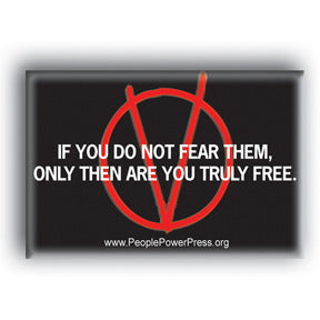 If You Don't Fear Them, Only Then Are You Truly Free - V For Vendetta