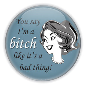 You say I'm a bitch like it's a bad thing, feminist custom button design