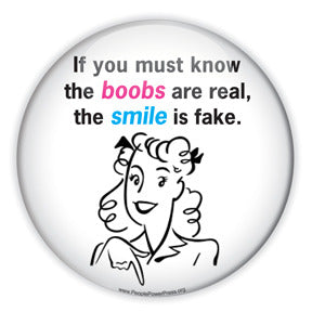 If You Must Know... The Boobs Are Real, The Smile Is Fake - Feminist Custom Button Design