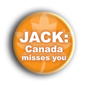 Jack: Canada Misses You! - Jack Layton Memorial Button/Magnet