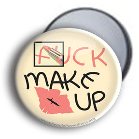 Fuck Makeup - Beauty Mirror/Button/Magnet