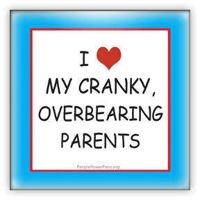 I Heart (love) My Cranky Overbearing Parents - Funny Button/Magnet