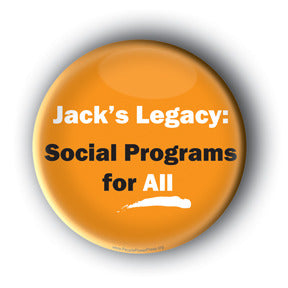 Jack's Legacy: Social Programs For All! - Jack Layton Memorial Button/Magnet