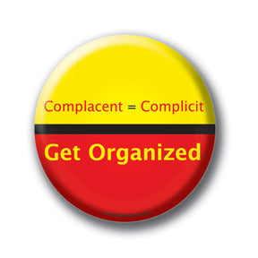 Complacent = Complicit. Get Organized.