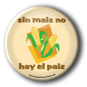 Sin Mais No Hay El Pais - Anti BioFuel Button/Magnet - Corn