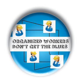 Organized Workers Don't Get The Blues