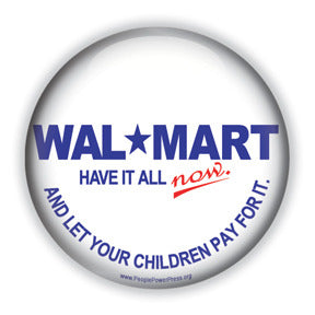 Walmart: Have It All Now And Let Your Children Pay For It.