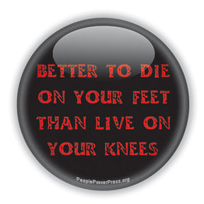 Better To Die On Your Feet Than Live On Your Knees - Various Text Button