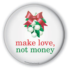 Make Love NOT Money - Mistletoe/Christmas