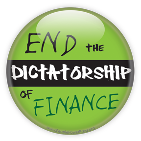End The Dictatorship of Finance - Green Protest Button/Magnet