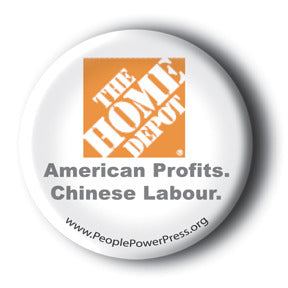 The Home Depot - American Profits. Chinese Labour. - Anti-Corporate Button/Magnet