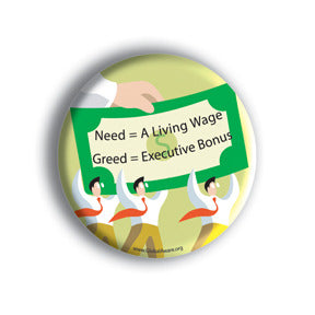 Need = A Living Wage. Greed = Executive Bonus.