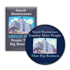 Small Business Employs More People Than Big Business - Anti Corporate Button/Magnet