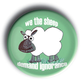 We The Sheep Demand Ignorance - Sheepism Button/Magnet