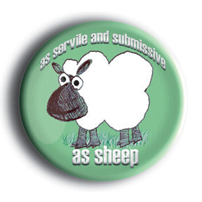 As Servile And Submissive As Sheep - Sheepism Button/Magnet