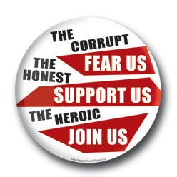 The Corrupt Fear Us, The Honest Support Us, The Heroic Join Us