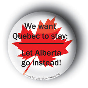We Want Quebec To Stay: Let Alberta Go Instead! - Tar Sands Button/Magnet